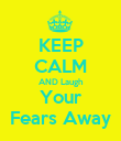 KEEP CALM AND Laugh Your Fears Away - Personalised Poster large