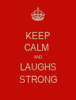 KEEP CALM  AND LAUGHS STRONG - Personalised Poster large