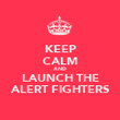 KEEP CALM AND LAUNCH THE ALERT FIGHTERS - Personalised Poster large
