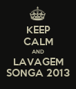 KEEP CALM AND LAVAGEM SONGA 2013 - Personalised Poster large