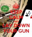 KEEP CALM AND LAY DOWN YOUR GUN - Personalised Poster large