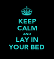 KEEP CALM AND LAY IN YOUR BED - Personalised Poster large