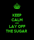 KEEP CALM AND LAY OFF THE SUGAR  - Personalised Poster large