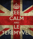 KEEP CALM AND LE TEREMYVEL - Personalised Poster large