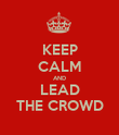 KEEP CALM AND LEAD THE CROWD - Personalised Poster large