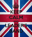 KEEP CALM AND LEADER'S BAND - Personalised Poster large