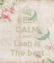 KEEP CALM AND Leah is The best - Personalised Poster small