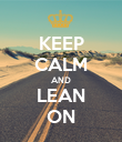 KEEP CALM AND LEAN ON - Personalised Poster large