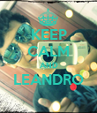KEEP CALM AND LEANDRO  - Personalised Poster large