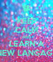 KEEP CALM AND LEARN A NEW LANGAGE - Personalised Poster large