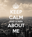 KEEP CALM AND LEARN ABOUT ME - Personalised Poster large