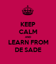 KEEP CALM AND LEARN FROM DE SADE - Personalised Poster large