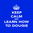 KEEP CALM AND LEARN HOW TO DOUGIE - Personalised Poster large