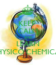 KEEP  CALM AND LEARN PHYSICO CHEMICAL - Personalised Poster large