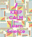KEEP CALM AND Learn Science - Personalised Poster large