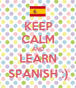 KEEP CALM AND LEARN SPANISH :) - Personalised Poster large