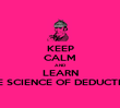KEEP CALM AND LEARN THE SCIENCE OF DEDUCTION - Personalised Poster large