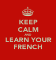KEEP CALM AND LEARN YOUR FRENCH - Personalised Poster large