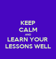 KEEP CALM AND LEARN YOUR  LESSONS WELL - Personalised Poster large