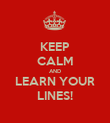 KEEP CALM AND LEARN YOUR LINES! - Personalised Poster large