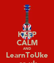 KEEP CALM AND LearnToUke .co.uk - Personalised Poster large