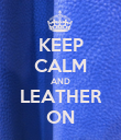 KEEP CALM AND LEATHER ON - Personalised Poster large