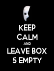 KEEP CALM AND LEAVE BOX 5 EMPTY - Personalised Poster large
