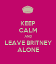 KEEP CALM AND LEAVE BRITNEY ALONE - Personalised Poster large