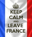 KEEP CALM AND LEAVE  FRANCE - Personalised Poster large