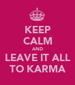 KEEP CALM AND LEAVE IT ALL TO KARMA - Personalised Poster large