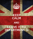 KEEP CALM AND LEAVE IT TO DEPARTMENT Q - Personalised Poster large