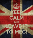 KEEP CALM AND LEAVE IT TO MEG! - Personalised Poster large