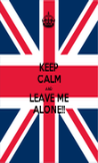 KEEP CALM AND LEAVE ME ALONE!! - Personalised Poster large