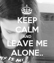 KEEP CALM AND LEAVE ME ALONE.. - Personalised Poster large