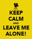 KEEP CALM AND LEAVE ME ALONE! - Personalised Poster large