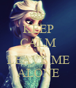 KEEP CALM AND LEAVE ME ALONE - Personalised Poster large