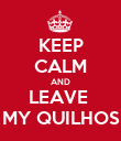 KEEP CALM AND LEAVE  MY QUILHOS - Personalised Poster large