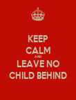 KEEP CALM AND LEAVE NO CHILD BEHIND - Personalised Poster large