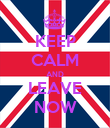 KEEP CALM AND LEAVE NOW - Personalised Poster large