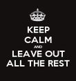 KEEP CALM AND LEAVE OUT ALL THE REST - Personalised Poster large