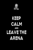 KEEP CALM AND LEAVE THE ARENA - Personalised Poster large
