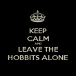 KEEP CALM AND LEAVE THE HOBBITS ALONE - Personalised Poster large