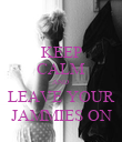 KEEP CALM AND  LEAVE YOUR JAMMIES ON - Personalised Poster large