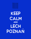 KEEP CALM AND LECH POZNAŃ - Personalised Poster large