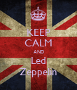 KEEP CALM AND Led Zeppelin - Personalised Poster large