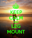 KEEP CALM AND LEG MOUNT - Personalised Poster large