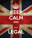 KEEP CALM AND ... LEGAL - Personalised Poster large