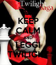 KEEP CALM AND LEGGI TWILIGHT - Personalised Poster large