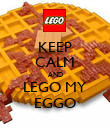 KEEP CALM AND LEGO MY EGGO - Personalised Poster large