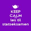 KEEP CALM AND les til statseksamen - Personalised Poster large